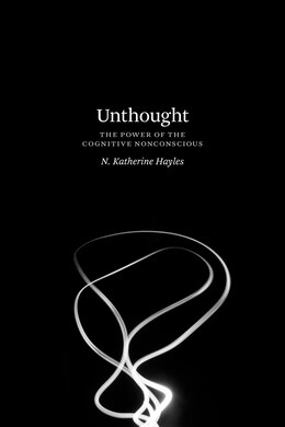 Book Unthought: The Power Of The Cognitive Nonconscious by N. Katherine Hayles