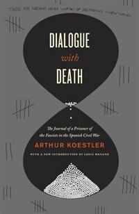 Book Dialogue with Death: The Journal of a Prisoner of the Fascists in the Spanish Civil War by Arthur Koestler