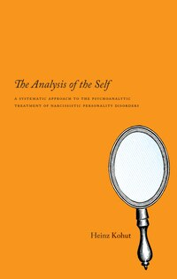 The Analysis of the Self: A Systematic Approach to the Psychoanalytic Treatment of Narcissistic…
