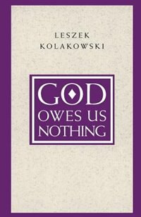 Book God Owes Us Nothing: A Brief Remark On Pascal's Religion And On The Spirit Of Jansenism by Leszek Kolakowski