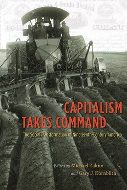 Book Capitalism Takes Command: The Social Transformation of Nineteenth-Century America by Michael Zakim