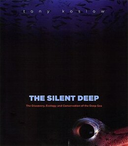 Book The Silent Deep: The Discovery, Ecology, and Conservation of the Deep Sea by Tony Koslow