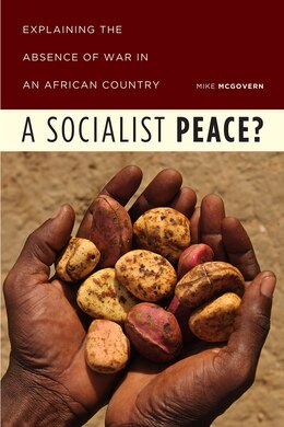 Book A Socialist Peace?: Explaining The Absence Of War In An African Country by Mike McGovern