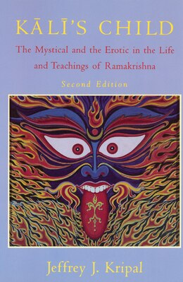 Book Kali's Child: The Mystical and the Erotic in the Life and Teachings of Ramakrishna by Jeffrey J. Kripal