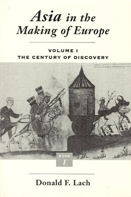 Book Asia In The Making Of Europe, Volume I: The Century of Discovery. Book 1. by Donald F. Lach
