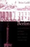 Book The Ghosts Of Berlin: Confronting German History in the Urban Landscape by Brian Ladd