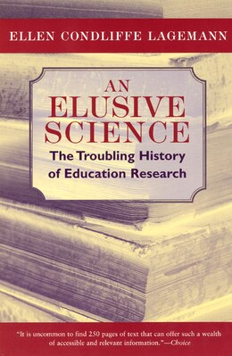 Book An Elusive Science: The Troubling History of Education Research by Ellen Condliffe Lagemann