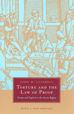 Book Torture and the Law of Proof: Europe And England In The Ancien Régime by John H. Langbein