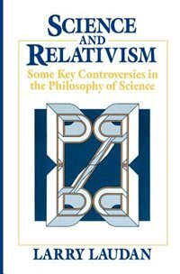 Book Science And Relativism: Some Key Controversies in the Philosophy of Science by Larry Laudan