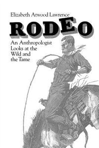 Book Rodeo: An Anthropologist Looks at the Wild and the Tame by Elizabeth Atwood Lawrence
