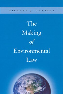 Book The Making Of Environmental Law by Richard J. Lazarus