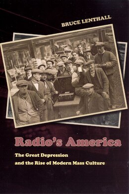Book Radio's America: The Great Depression and the Rise of Modern Mass Culture by Bruce Lenthall