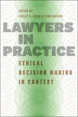 Book Lawyers in Practice: Ethical Decision Making in Context by Leslie C. Levin