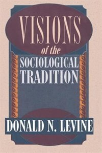 Book Visions of the Sociological Tradition by Donald N. Levine