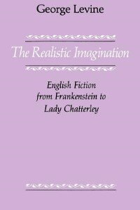 Book The Realistic Imagination: English Fiction from Frankenstein to Lady Chatterly by George Levine