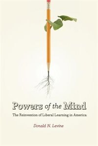 Book Powers of the Mind: The Reinvention of Liberal Learning in America by Donald N. Levine