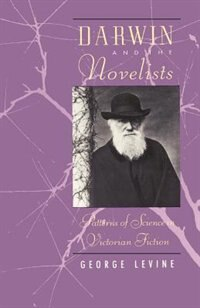 Book Darwin And The Novelists: Patterns of Science in Victorian Fiction by George Levine