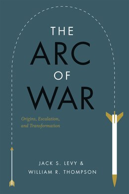 Book The Arc of War: Origins, Escalation, and Transformation by Jack S. Levy