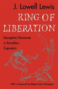 Book Ring Of Liberation: Deceptive Discourse in Brazilian Capoeira by J. Lowell Lewis