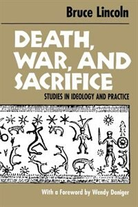 Book Death, War, And Sacrifice: Studies in Ideology & Practice by Bruce Lincoln