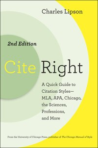 Cite Right, Second Edition: A Quick Guide to Citation Styles--MLA, APA, Chicago, the Sciences…