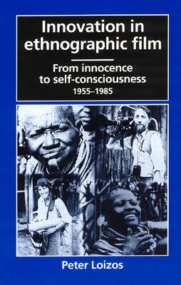 Book Innovation In Ethnographic Film: From Innocence to Self-Consciousness, 1955-1985 by Peter Loizos