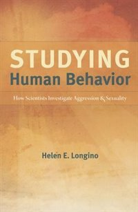 Book Studying Human Behavior: How Scientists Investigate Aggression and Sexuality by Helen E. Longino