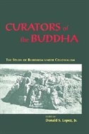 Book Curators Of The Buddha: The Study of Buddhism under Colonialism by Donald S. Lopez Jr.