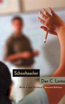 Book Schoolteacher: A Sociological Study by Dan C. Lortie