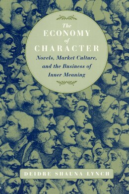 Book The Economy Of Character: Novels, Market Culture, and the Business of Inner Meaning by Deidre Shauna Lynch