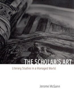 Book The Scholar's Art: Literary Studies in a Managed World by Jerome J. McGann