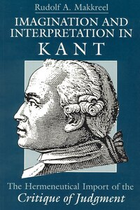 Imagination And Interpretation In Kant: The Hermeneutical Import of the Critique of Judgment