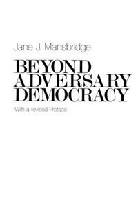 Book Beyond Adversary Democracy by Jane J. Mansbridge