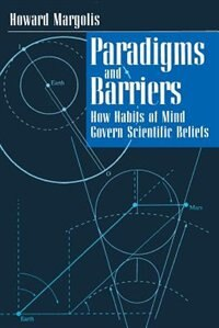 Book Paradigms And Barriers: How Habits of Mind Govern Scientific Beliefs by Howard Margolis