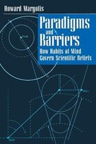 Paradigms And Barriers: How Habits of Mind Govern Scientific Beliefs