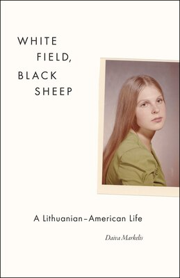 Book White Field, Black Sheep: A Lithuanian-American Life by Daiva Markelis