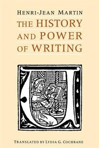 Book The History And Power Of Writing by Henri-Jean Martin
