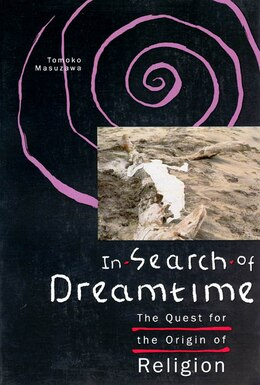 Book In Search Of Dreamtime: The Quest for the Origin of Religion by Tomoko Masuzawa