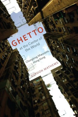 Book Ghetto at the Center of the World: Chungking Mansions, Hong Kong by Gordon Mathews