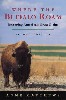 Book Where the Buffalo Roam: Restoring America's Great Plains by Anne Matthews
