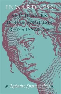 Inwardness and Theater in the English Renaissance