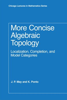 Book More Concise Algebraic Topology: Localization, Completion, and Model Categories by J. P. May
