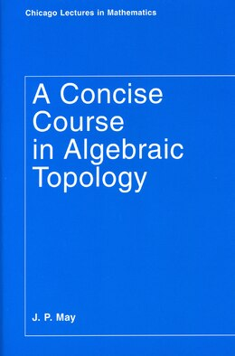 Book A Concise Course in Algebraic Topology by J. P. May