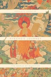 Hyecho's Journey: The World Of Buddhism