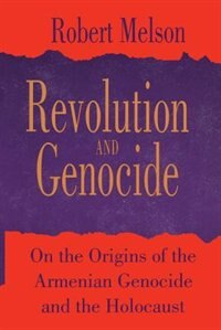 Book Revolution And Genocide: On the Origins of the Armenian Genocide and the Holocaust by Robert Melson