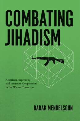 Book Combating Jihadism: American Hegemony and Interstate Cooperation in the War on Terrorism by Barak Mendelsohn