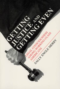 Getting Justice And Getting Even: Legal Consciousness among Working-Class Americans
