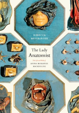 Book The Lady Anatomist: The Life and Work of Anna Morandi Manzolini by Rebecca Messbarger