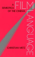 Film Language: A Semiotics of the Cinema