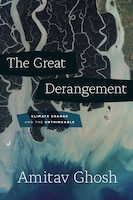 The Great Derangement: Climate Change And The Unthinkable